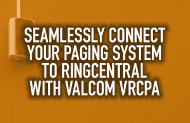 Seamlessly Connect Your Paging System to RingCentral with Valcom VRCPA