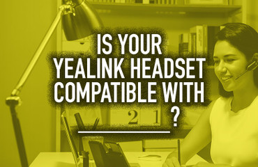 Is Your Yealink Headset Compatible with ________?