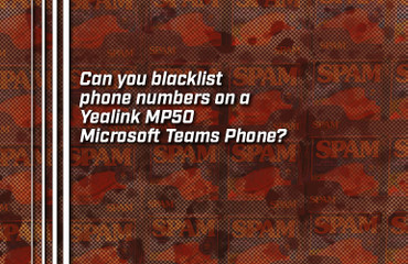 Can you blacklist phone numbers on a Yealink MP50 Microsoft Teams Phone?