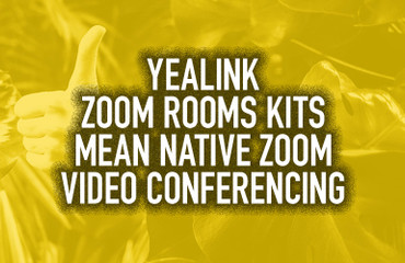 Yealink Zoom Rooms Kits Mean Native Zoom Video Conferencing