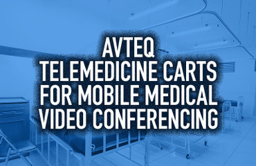 AVTEQ Telemedicine Carts for Mobile Medical Video Conferencing