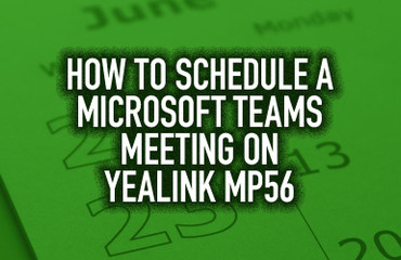 How to Schedule a Microsoft Teams Meeting on Yealink MP56