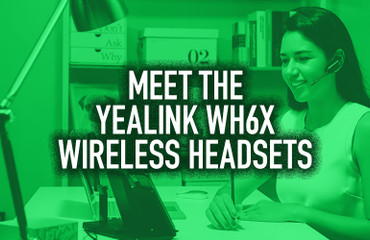 Meet the Yealink WH6X Wireless Headsets