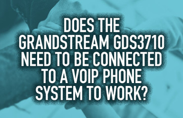 Does the Grandstream GDS3710 Need to Be Connected to a VoIP Phone System to Work?