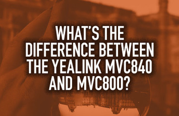 What's the Difference Between the Yealink MVC840 and MVC800?