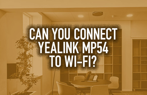 Can You Connect Yealink MP54 to Wi-Fi?