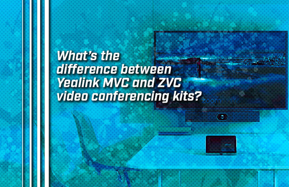 What's the difference between Yealink MVC and ZVC video conferencing kits?
