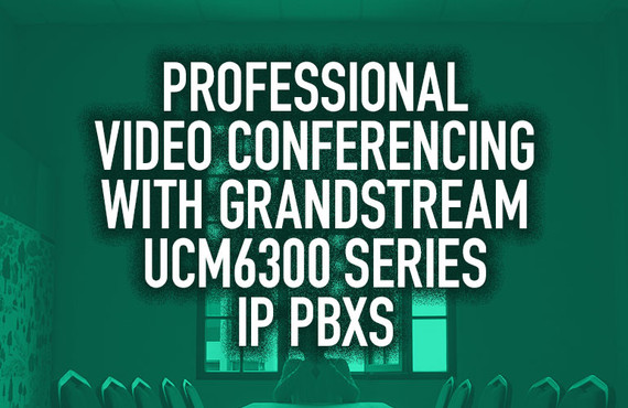 Professional Video Conferencing with Grandstream UCM6300 Series IP PBXs