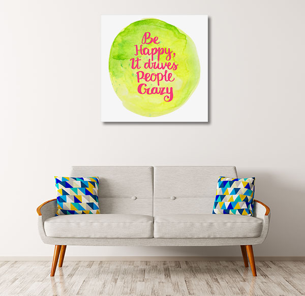 Be Happy Drives People Crazy Canvas Art Prints