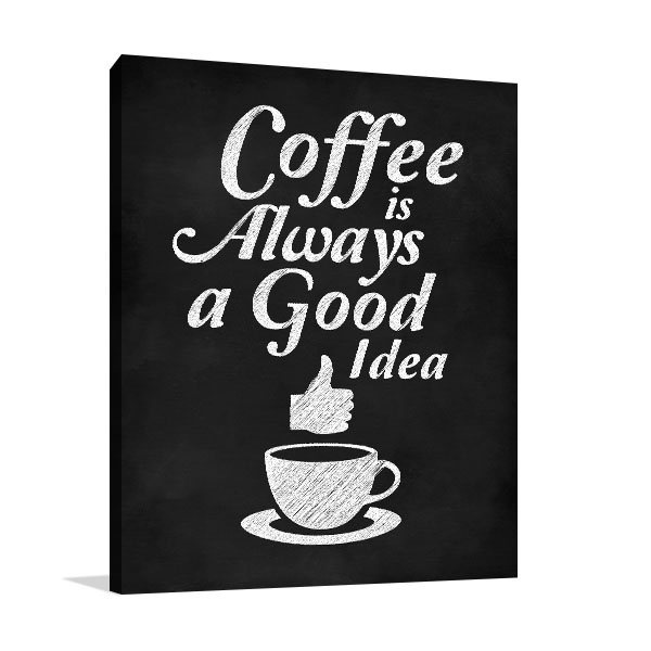 Coffee Is A Good Idea Wall Art
