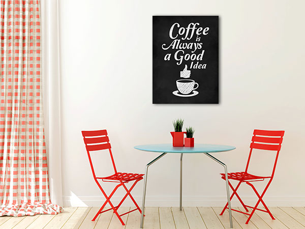 Coffee Is A Good Idea Prints Canvas