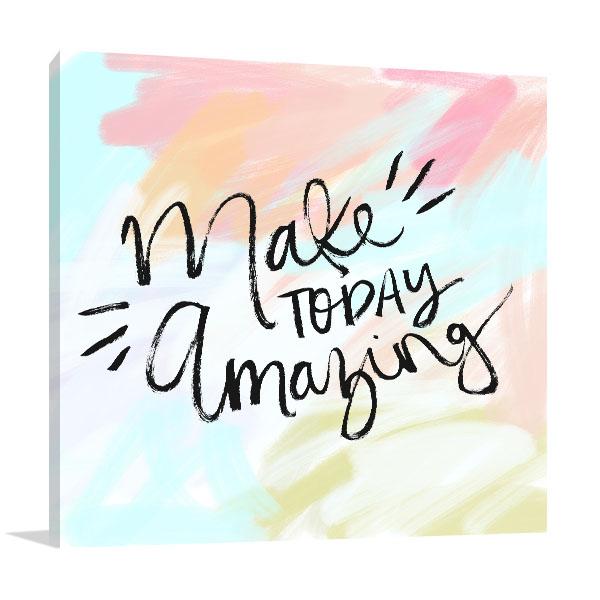 Make Today Amazing Prints Canvas