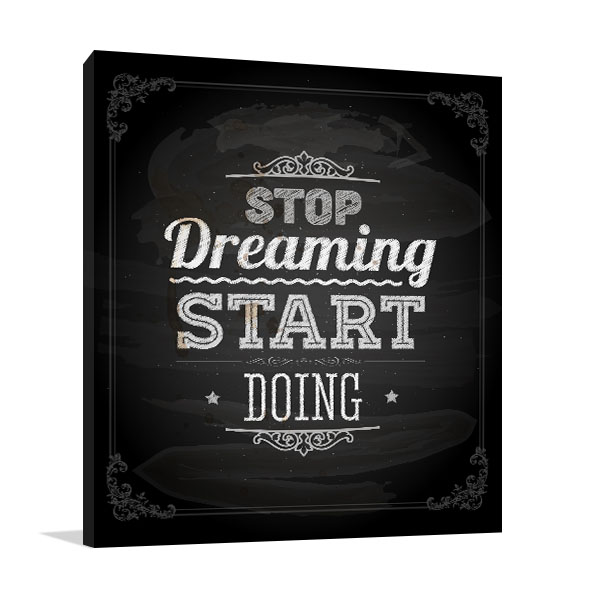 Stop Dreaming Start Doing Canvas Prints