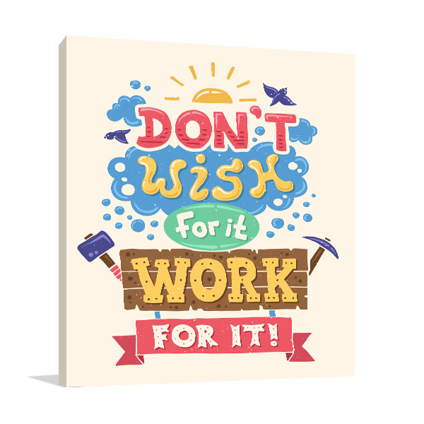 Work For It Canvas Prints