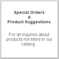 For all inquiries about products not listed in our catalog.