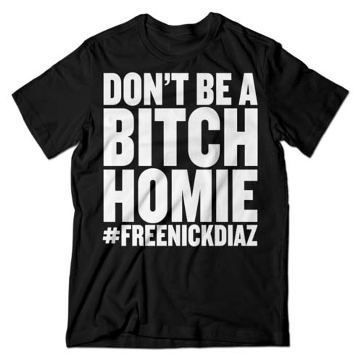 Bad Guy Inc Don't Be A Bitch Homie T-Shirt