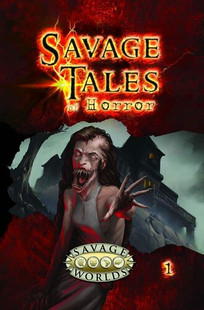 Savage Worlds RPG: Savage Tales of Horror - Volume 1 (Softcover)