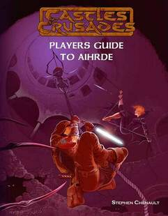 Castles and Crusades RPG: Player's Guide to Aihrde Hardcover