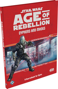 Star Wars RPG: Age of Rebellion - Cyphers & Masks (Hardcover)