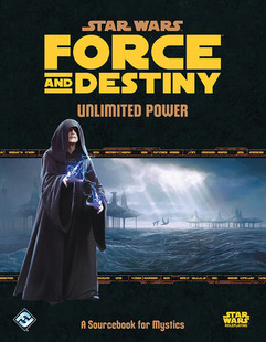 Star Wars RPG: Force and Destiny - Unlimited Power (Hardcover)