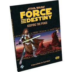 Star Wars: Force & Destiny RPG - Keeping the Peace Sourcebook