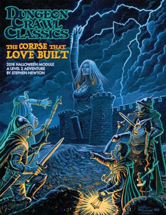 Dungeon Crawl Classics RPG: 2018 Halloween Module - The Corpse That Love Built