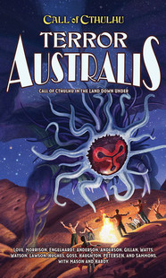 Call of Cthulhu RPG: Terror Australis - Call of Cthulhu in the Land Down Under
