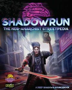 Shadowrun RPG: The Neo-Anarchist Streetpedia