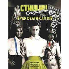 Cthulhu Confidential RPG: Even Death Can Die (PREORDER)