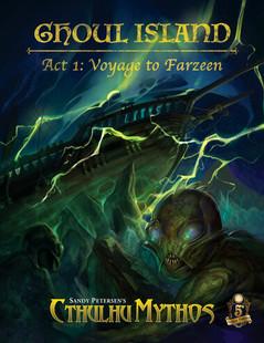 Sandy Petersen's Cthulhu Mythos RPG: Ghoul Island - Act 1 Voyage to Farzeen