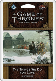 A Game of Thrones LCG 2nd Edition: The Things We Do for Love Expansion