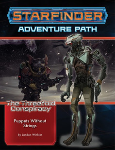 Starfinder RPG: Adventure Path #30 - Puppets Without Strings (The Threefold Conspiracy 6 of 6)