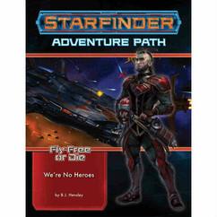 Starfinder RPG: Adventure Path #34 - We're No Heroes (Fly Free or Die 1 of 6)