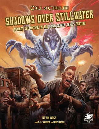 Call of Cthulhu RPG: Shadows Over Stillwater - Against the Mythos in the Down Darker Trails Setting