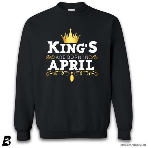 'King's Are Born In April' Premium Unisex Sweatshirt
