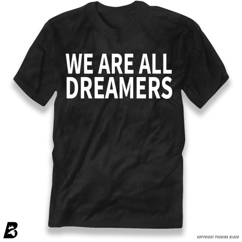 """WE ARE ALL DREAMERS"" Premium Unisex T-Shirt"