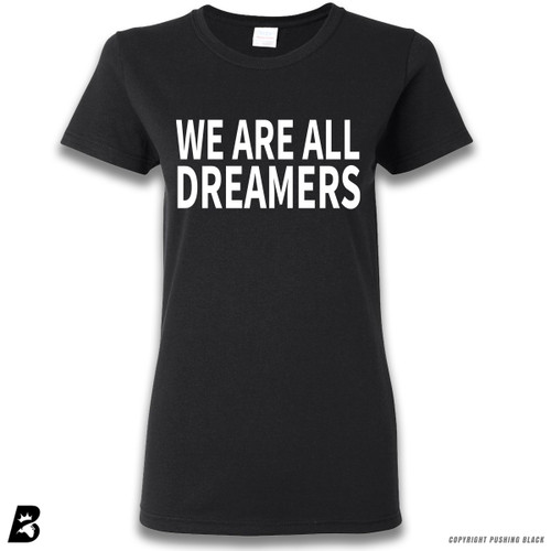 """WE ARE ALL DREAMERS"" Premium Ladies T Shirt"