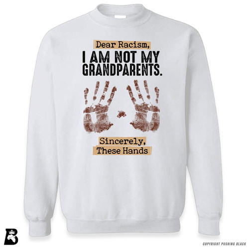 "'Dear Racism - ""I'm Not My Grandparents"" - Handprints' Premium Unisex Sweatshirt"