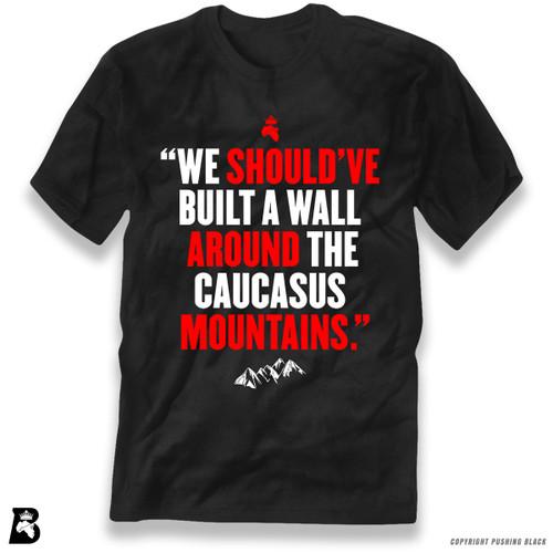 'We Should've Built a Wall Around the Caucasus Mountains' Premium Unisex T-Shirt