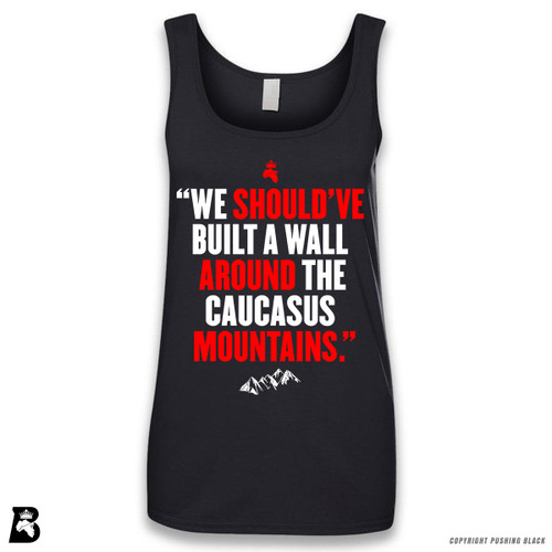 'We Should've Built a Wall Around the Caucasus Mountains' Sleeveless Ladies Tank Top