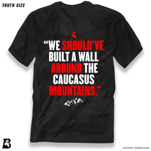 'We Should've Built a Wall Around the Caucasus Mountains' Premium Youth T-Shirt