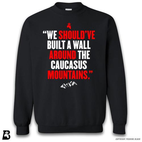 'We Should've Built a Wall Around the Caucasus Mountains' Premium Unisex Sweatshirt