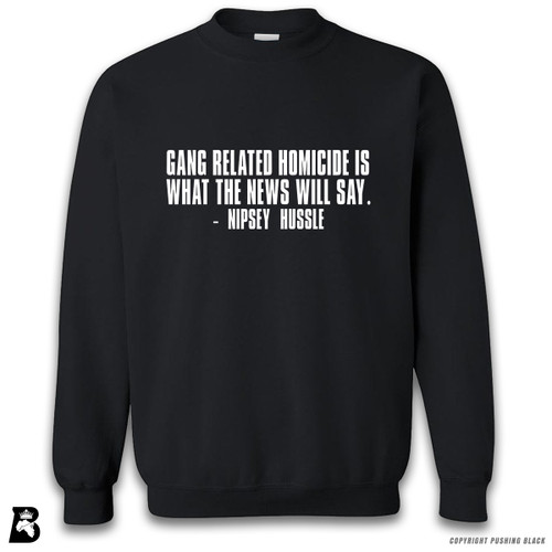 'Nipsey - Gang Related Homicide is What the News Will Say' Premium Unisex Sweatshirt