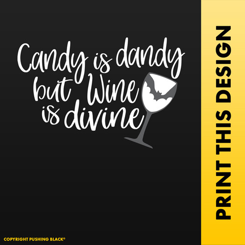 Candy Is Dandy But Wine Is Divine