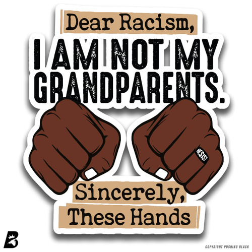 'Dear Racism, I Am Not My Grandparents. Sincerely, These Hands.' Premium Multi-Purpose Decal