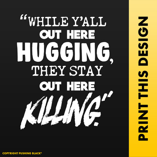 'While Y'all Out Here Hugging, They Out Here Killing'