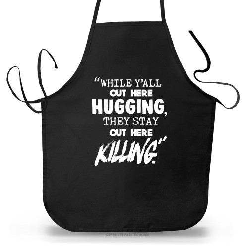 'While Y'all Out Here Hugging, They Out Here Killing' Apron (Big Accessories APR54)