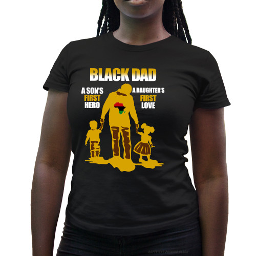 Black Dad - A Sons First Hero, A Daughters First Love Ladies T-Shirt