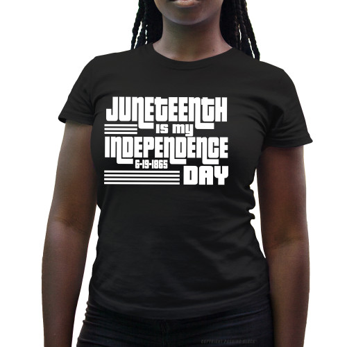 Juneteenth is My Independence Day  Ladies T-Shirt