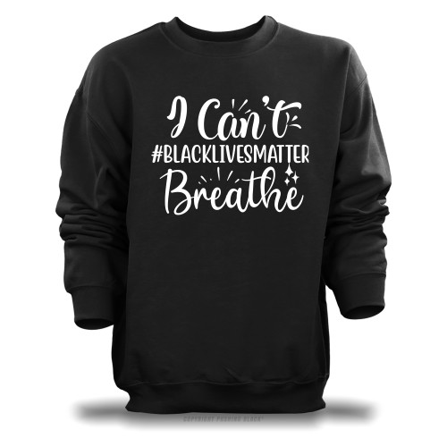 #BLACKLIVESMATTER I Can't Breathe Unisex Sweatshirt